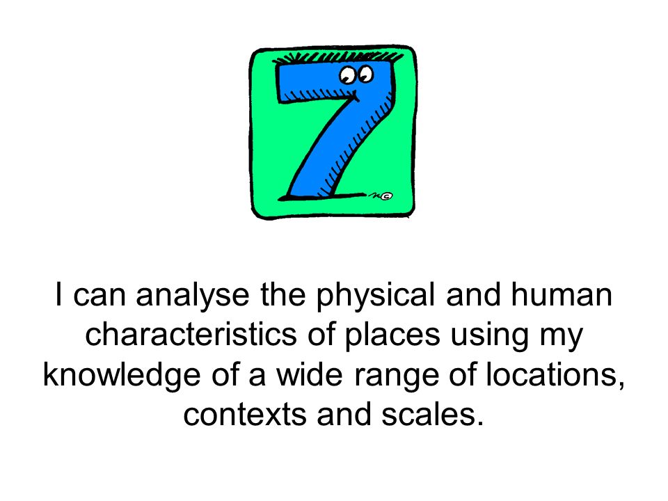 I can analyse the physical and human characteristics of places using my knowledge of a wide range of locations, contexts and scales.