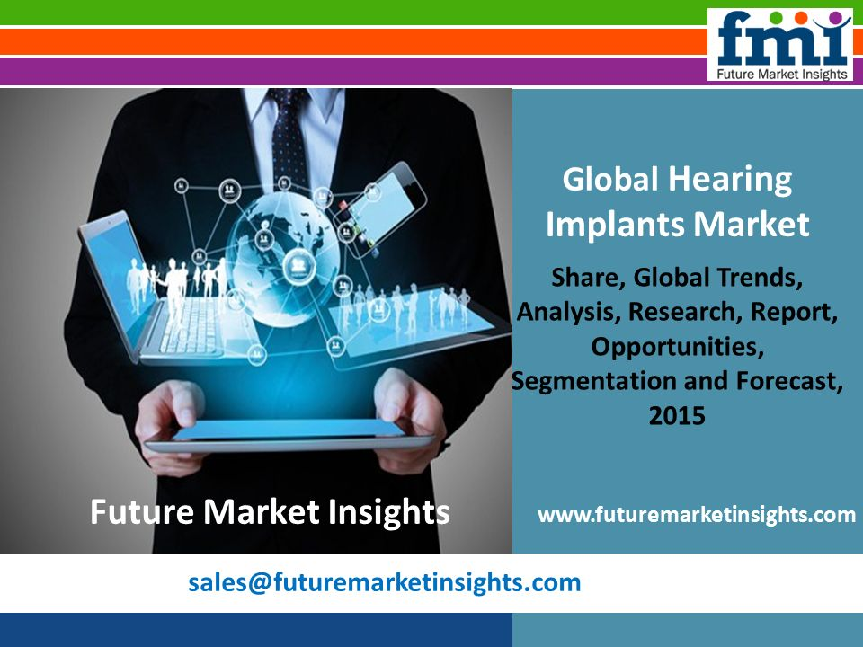 Global Hearing Implants Market Share, Global Trends, Analysis, Research, Report, Opportunities, Segmentation and Forecast, Future Market Insights