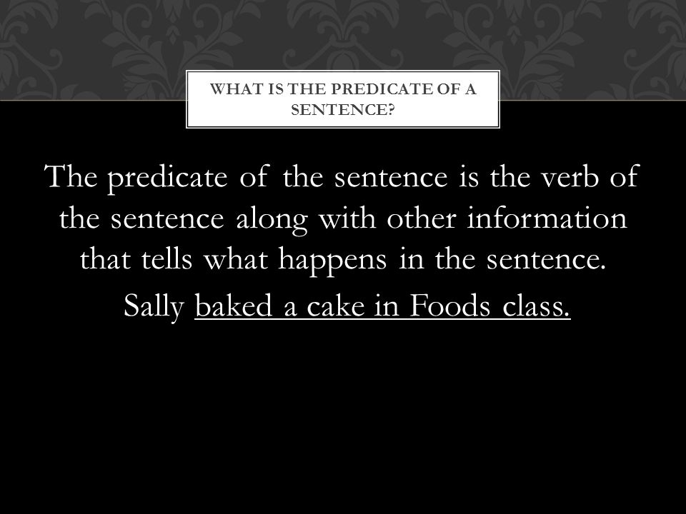 The predicate of the sentence is the verb of the sentence along with other information that tells what happens in the sentence.