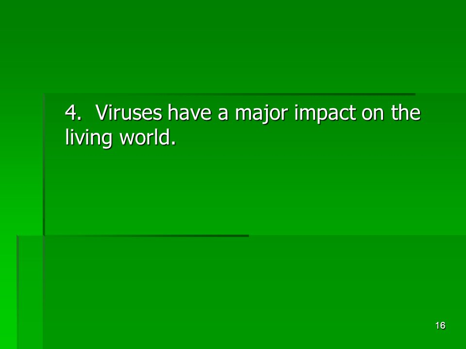 16 4. Viruses have a major impact on the living world.