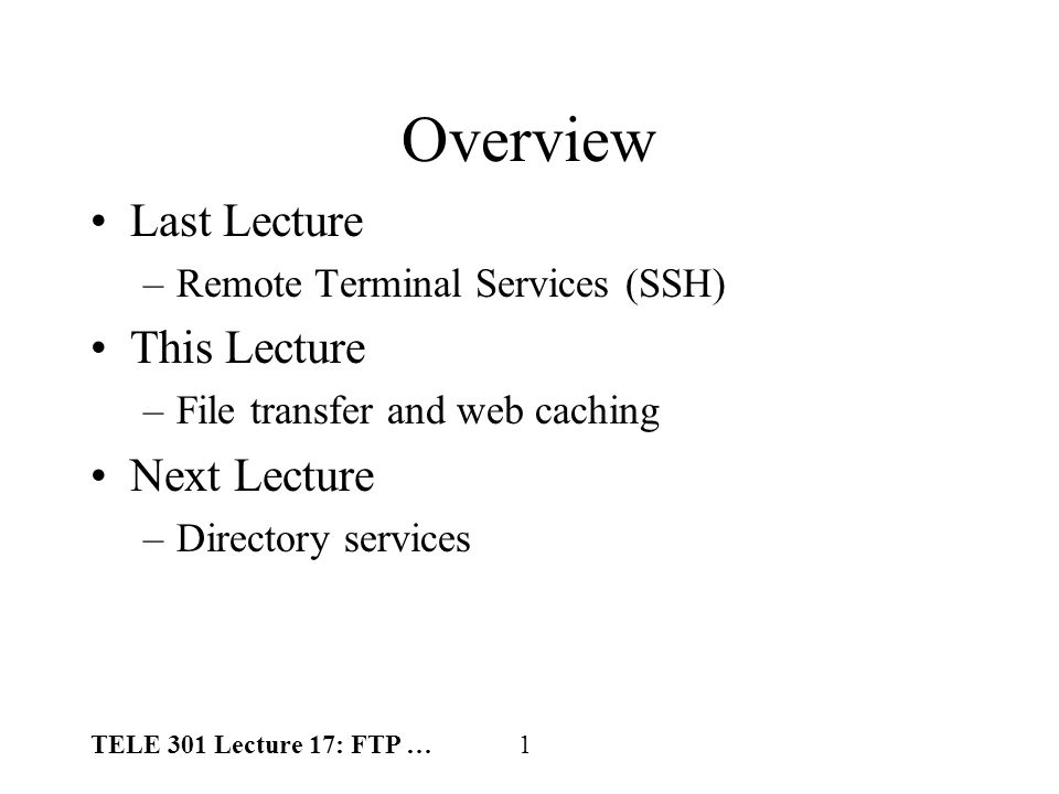 TELE 301 Lecture 17: FTP … 1 Overview Last Lecture –Remote