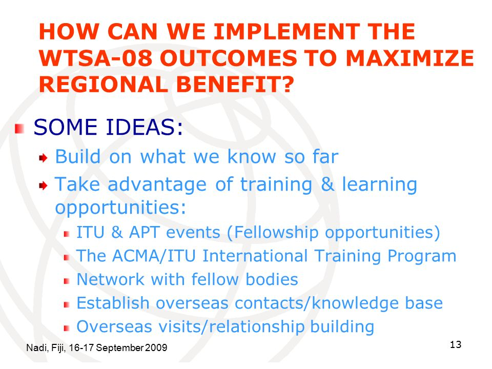 Nadi, Fiji, September HOW CAN WE IMPLEMENT THE WTSA-08 OUTCOMES TO MAXIMIZE REGIONAL BENEFIT.