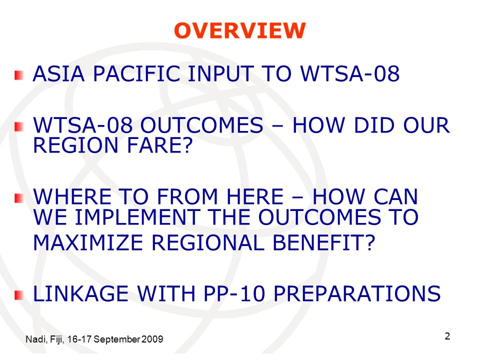 Nadi, Fiji, September OVERVIEW ASIA PACIFIC INPUT TO WTSA-08 WTSA-08 OUTCOMES – HOW DID OUR REGION FARE.