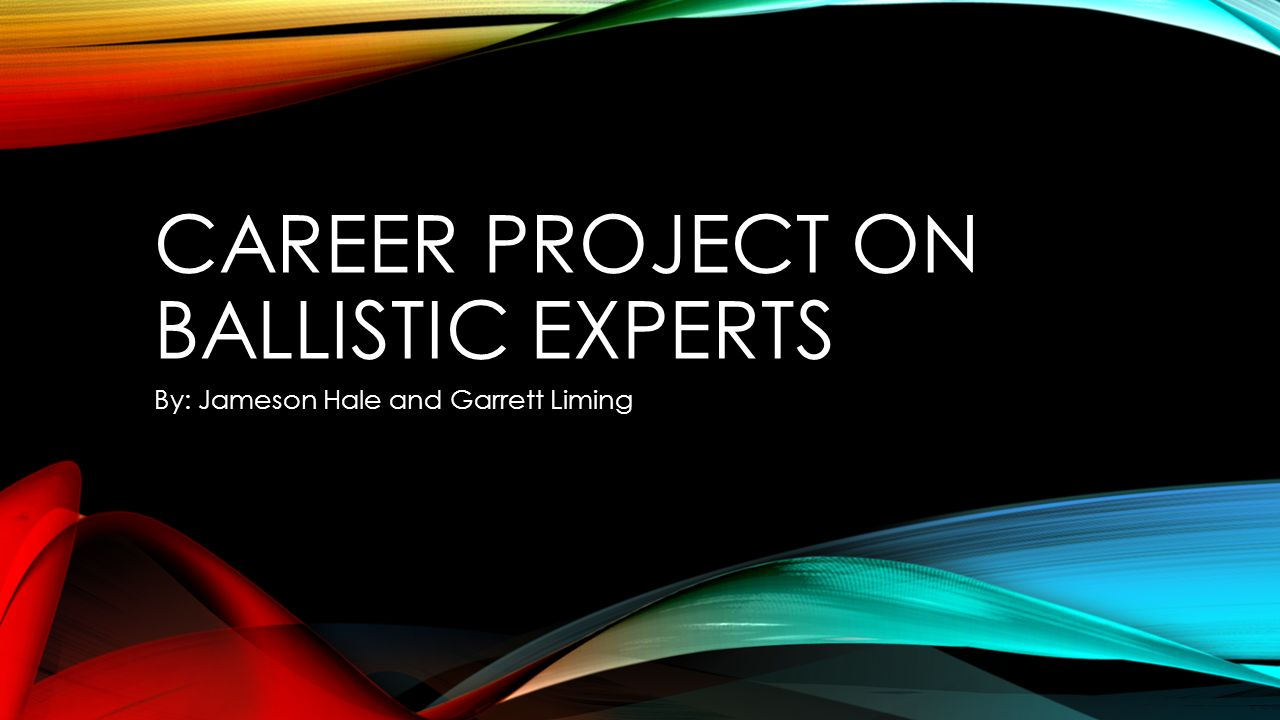 Career Project On Ballistic Experts By Jameson Hale And Garrett Liming Ppt Download