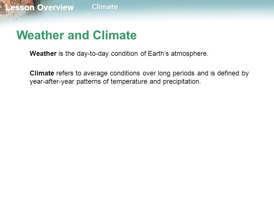Lesson Overview Lesson OverviewClimate Weather and Climate Weather is the day-to-day condition of Earth's atmosphere.