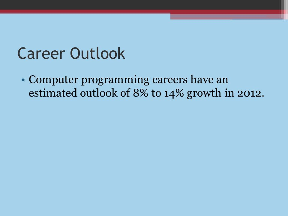 12 career outlook computer programming careers have an estimated outlook of 8 to 14 growth in 2012