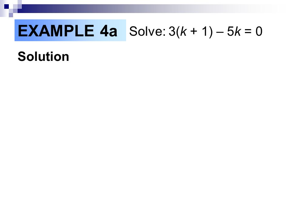 Solution EXAMPLE 4a Solve: 3(k + 1) – 5k = 0