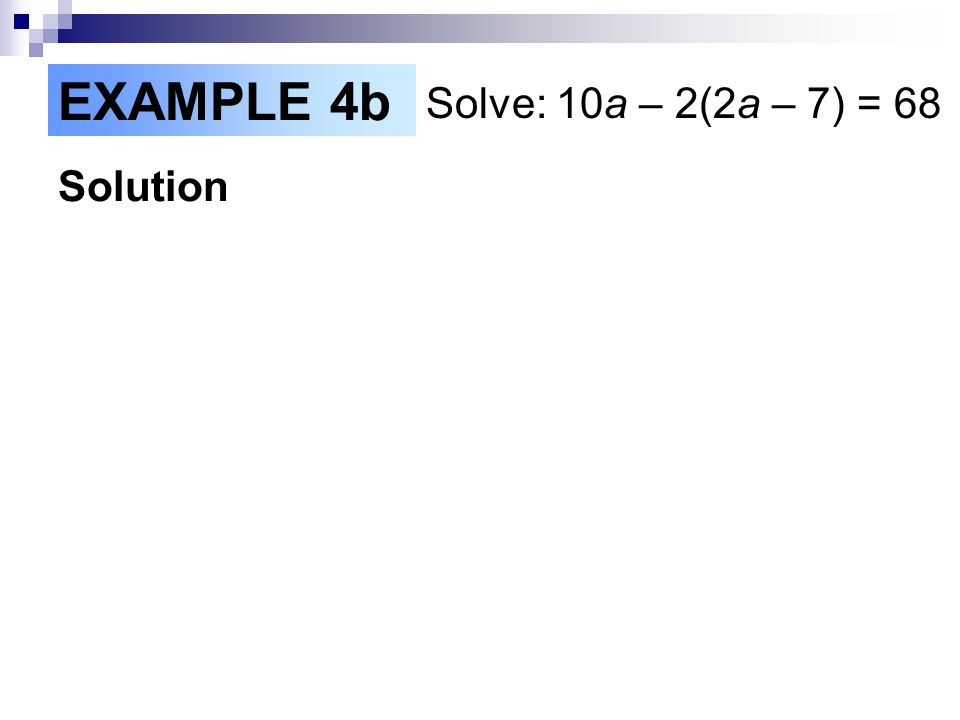 Solution EXAMPLE 4b Solve: 10a – 2(2a – 7) = 68