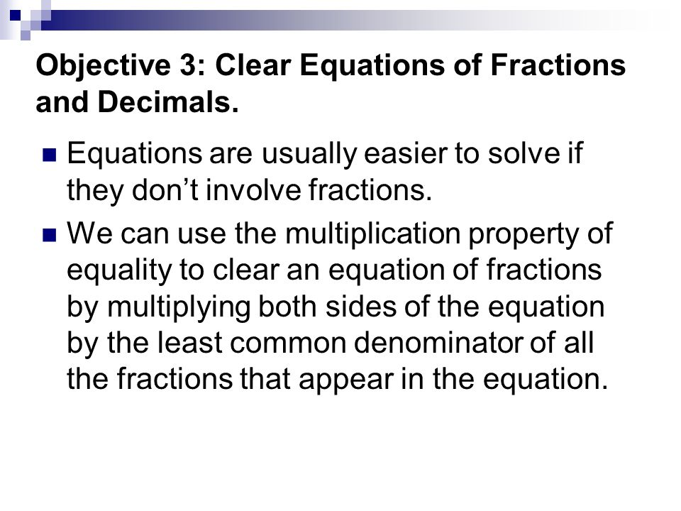 Objective 3: Clear Equations of Fractions and Decimals.