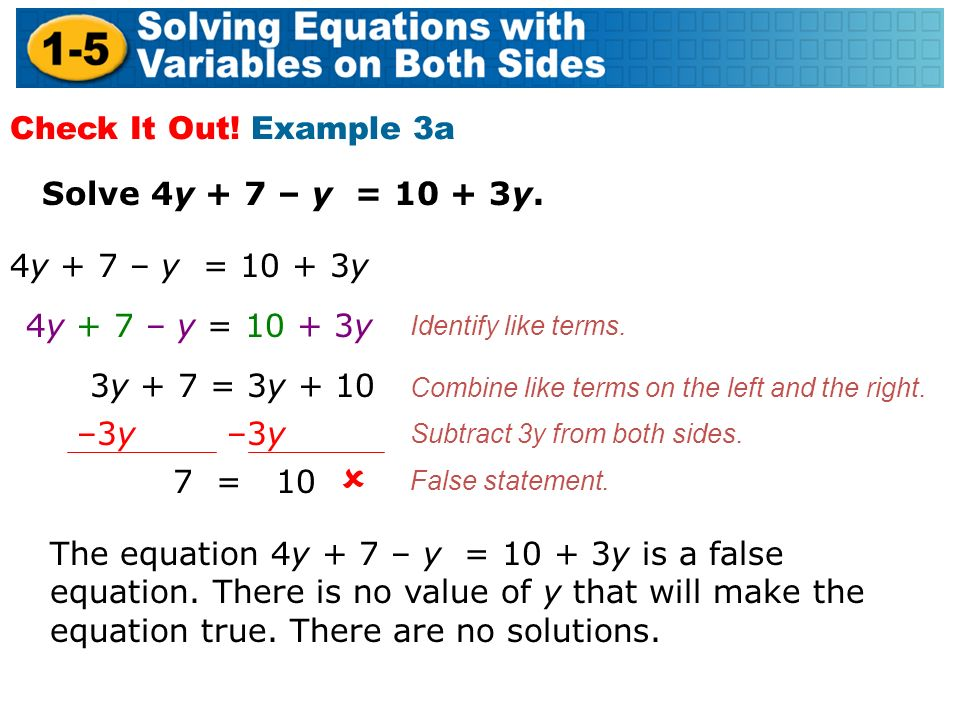 Solve 4y + 7 – y = y. Check It Out. Example 3a Subtract 3y from both sides.