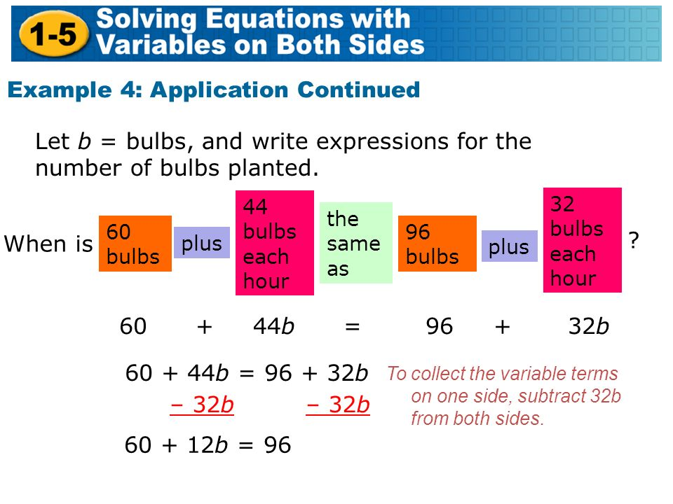 Example 4: Application Continued Let b = bulbs, and write expressions for the number of bulbs planted.