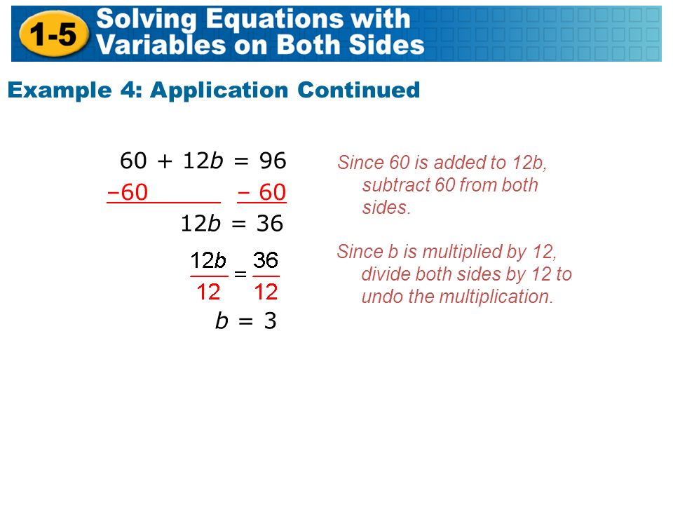 Example 4: Application Continued Since 60 is added to 12b, subtract 60 from both sides.
