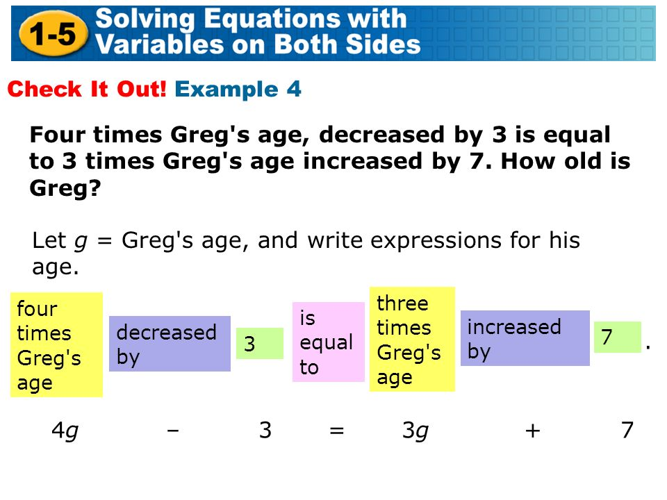Four times Greg s age, decreased by 3 is equal to 3 times Greg s age increased by 7.