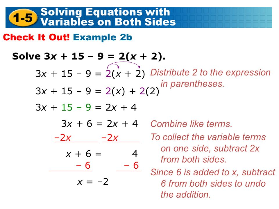 Solve 3x + 15 – 9 = 2(x + 2). Check It Out. Example 2b Combine like terms.