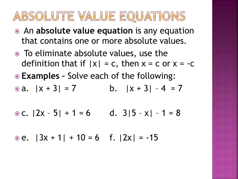  An absolute value equation is any equation that contains one or more absolute values.