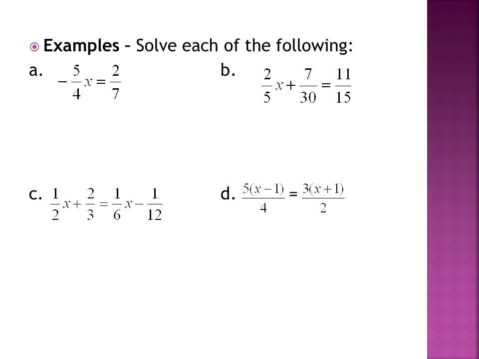  Examples – Solve each of the following: a. b. c. d. =