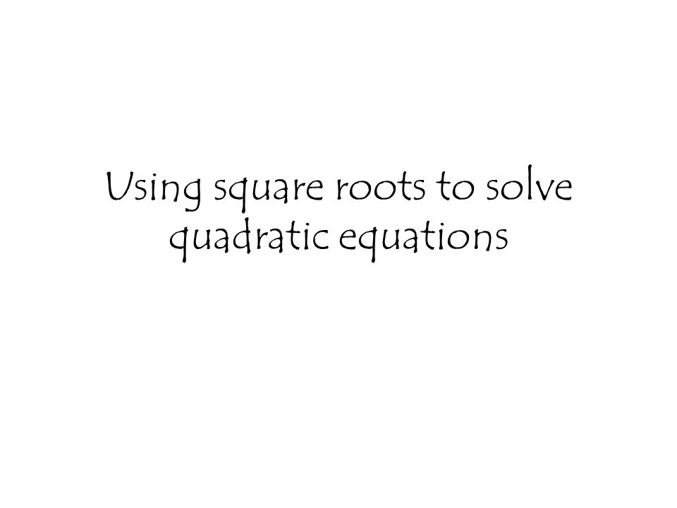 Using square roots to solve quadratic equations