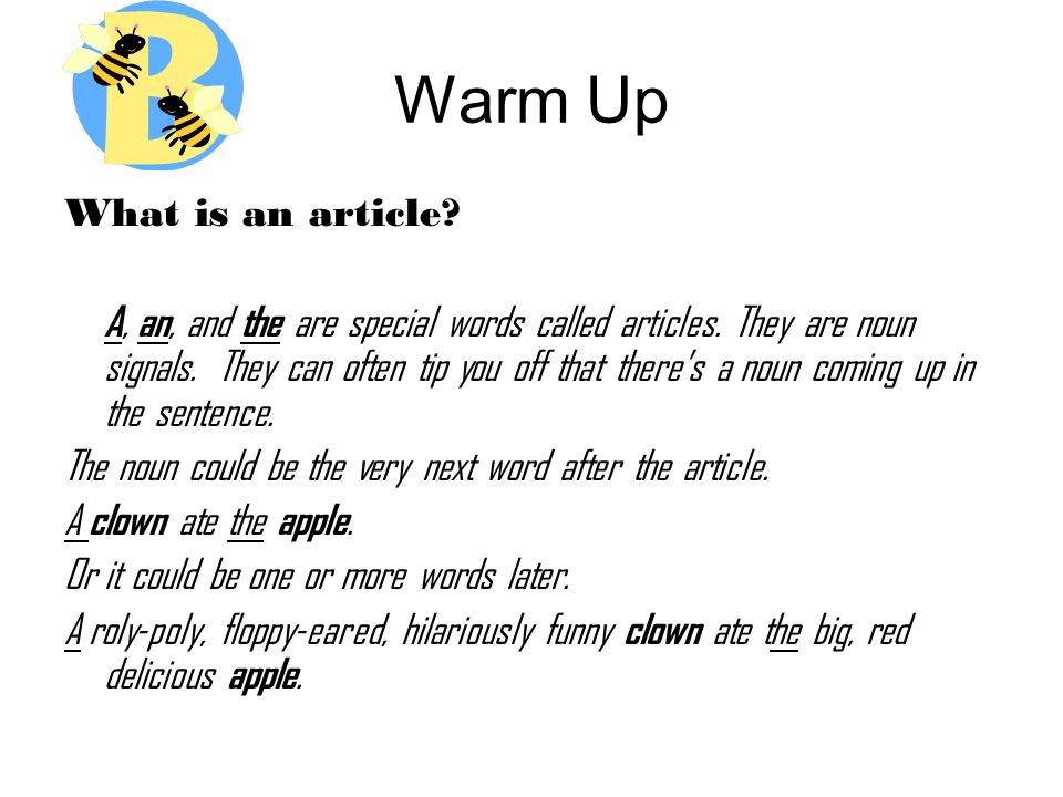 Warm Up What is an article. A, an, and the are special words called articles.