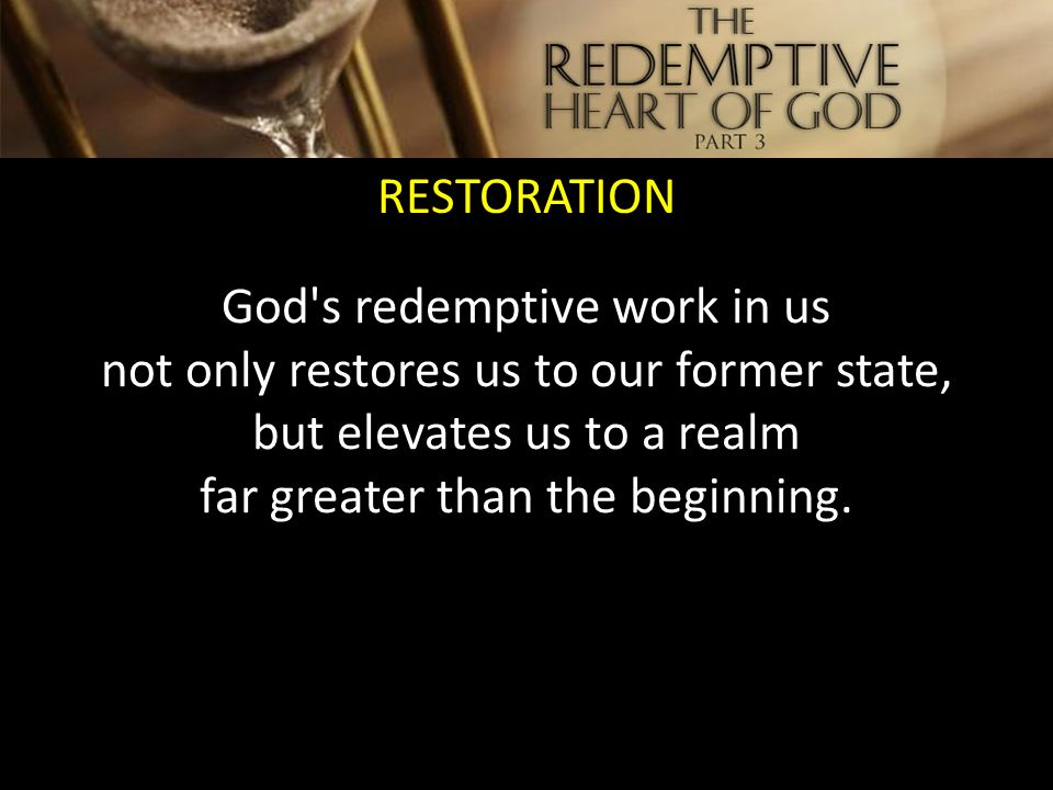 God's heart is redemptive in nature  God never quits on what
