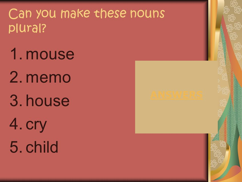 Can you make these nouns plural 1.geese 2.feet 3.pianos 4.spies 5.brushes