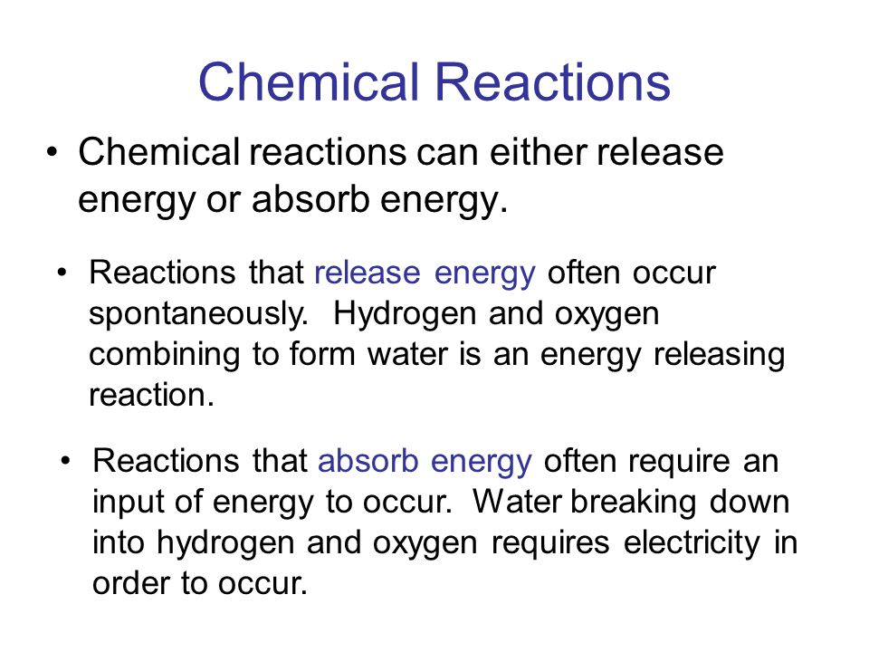 Chemical Reactions Chemical reactions can either release energy or absorb energy.