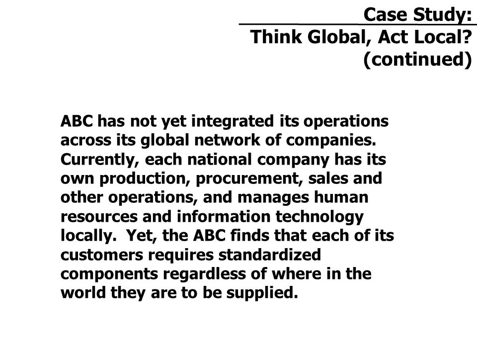 ABC has not yet integrated its operations across its global network of companies.