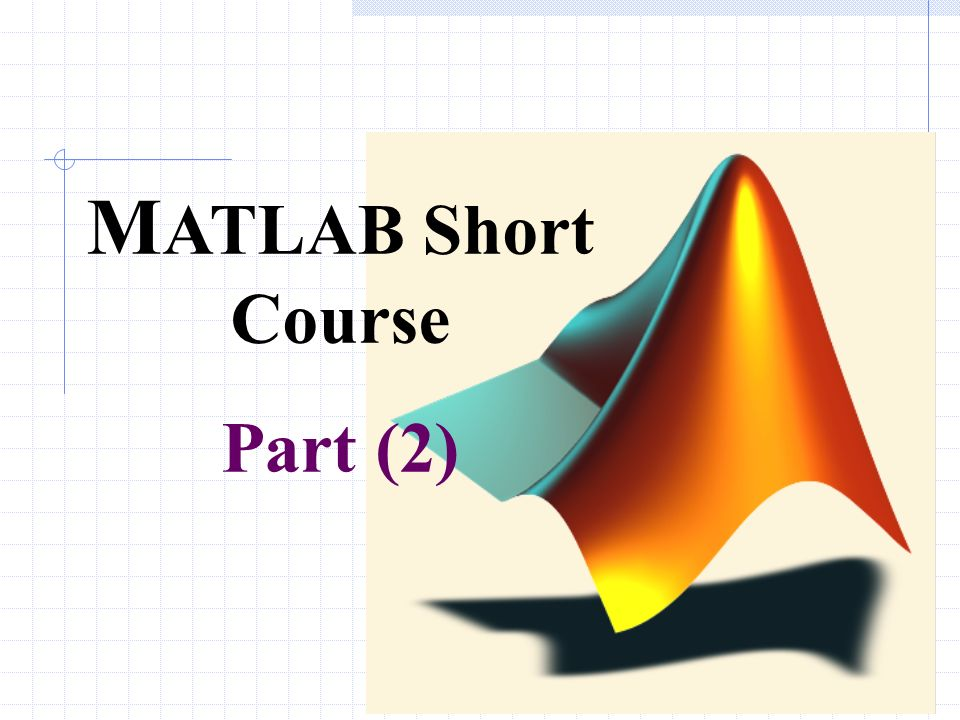 1 M ATLAB Short Course Part (2)  2 Elementary Math Function