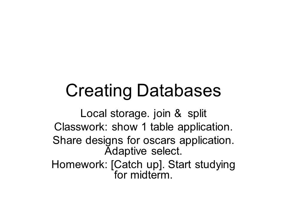 Creating Databases Local storage  join & split Classwork