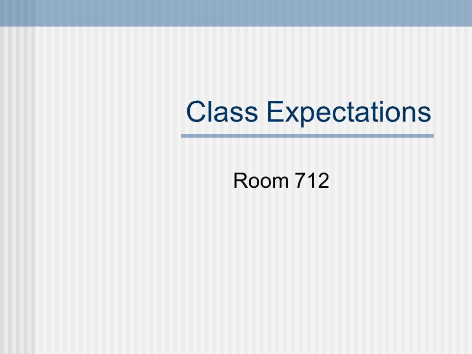 Class Expectations Room 712