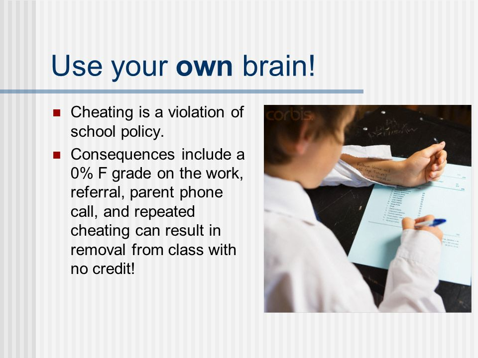 Use your own brain. Cheating is a violation of school policy.
