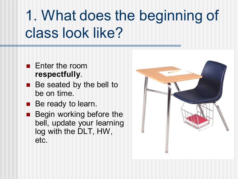 1. What does the beginning of class look like. Enter the room respectfully.
