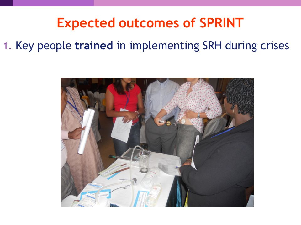 Expected outcomes of SPRINT 1. Key people trained in implementing SRH during crises ARHA