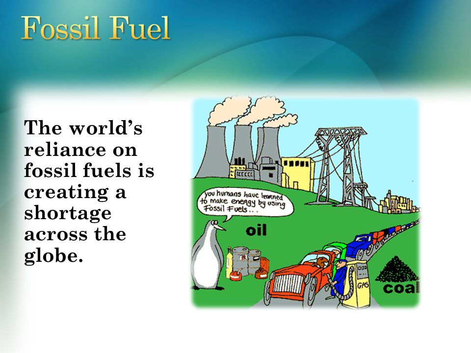 the worlds reliance on fossil fuels essay Essays related to fossil fuel alternative energy 1  this heavy reliance on fossil fuels poses certain major concerns  another important factor that works against the heavy use of fossil fuels is that they are detrimental to the environment  the world's reserves of fossil fuels are running out  the use of nuclear energy is a.