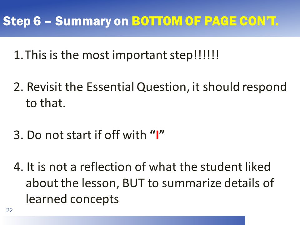 Step 6 – Summary on BOTTOM OF PAGE CON'T This is the most important step!!!!!.