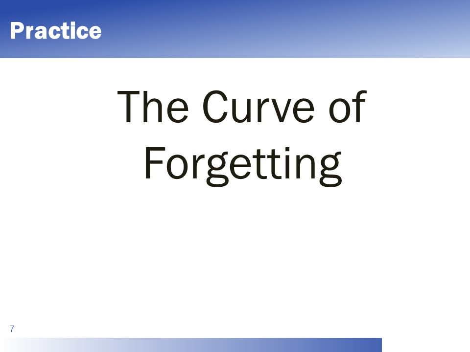 Practice The Curve of Forgetting 7