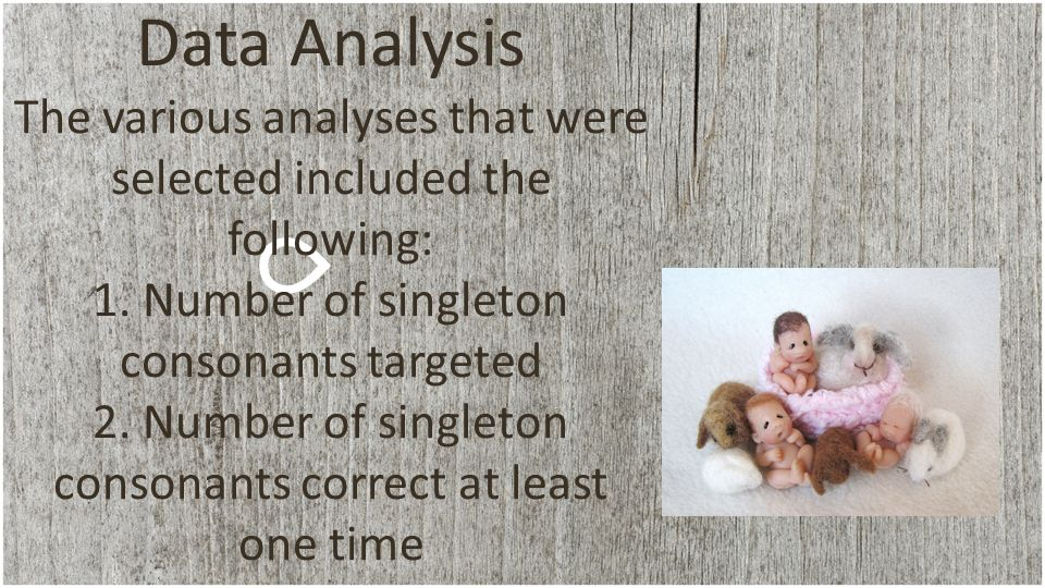 Data Analysis The various analyses that were selected included the following: 1.