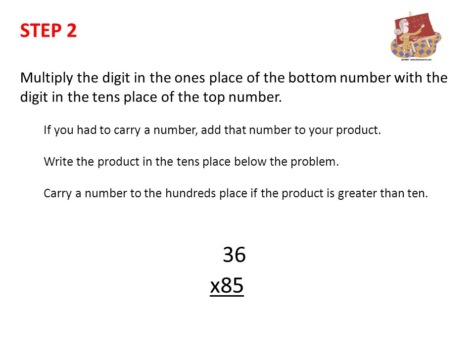 STEP 2 Multiply the digit in the ones place of the bottom number with the digit in the tens place of the top number.
