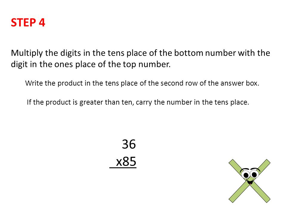STEP 4 Multiply the digits in the tens place of the bottom number with the digit in the ones place of the top number.