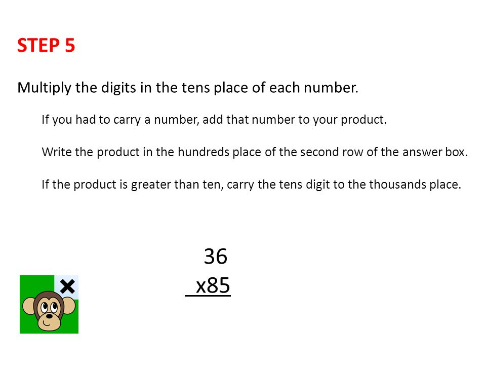 STEP 5 Multiply the digits in the tens place of each number.