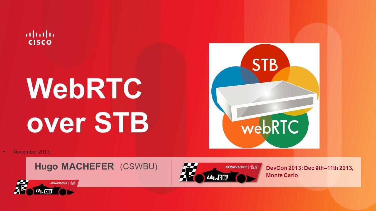 DevCon 2013: Dec 9th–11th 2013, Monte Carlo WebRTC over STB