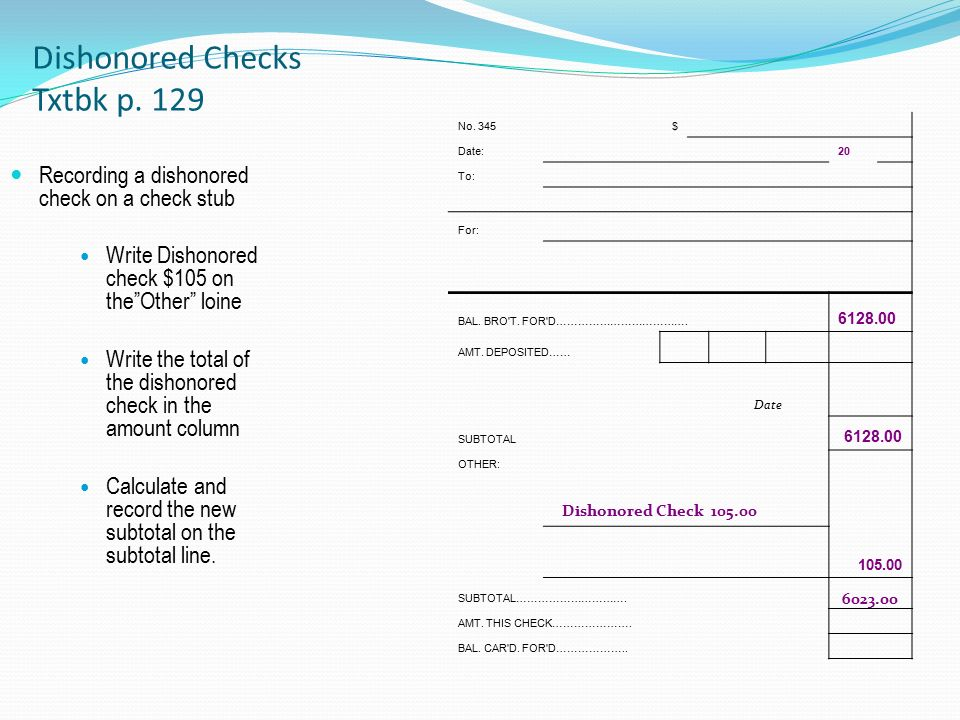Dishonored Checks Txtbk p. 129 No. 345$ Date: 20 To: For: BAL.