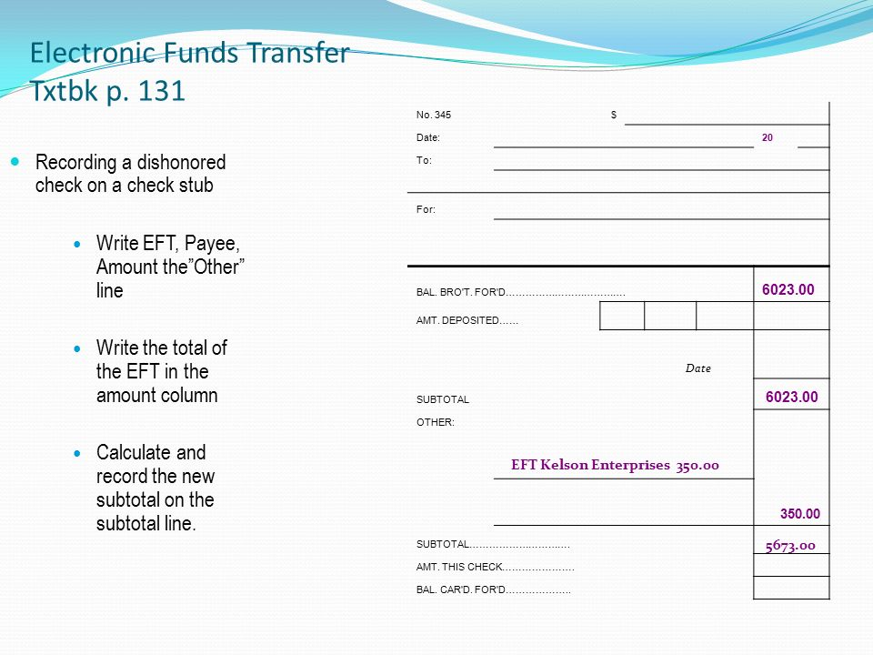 Electronic Funds Transfer Txtbk p. 131 No. 345$ Date: 20 To: For: BAL.