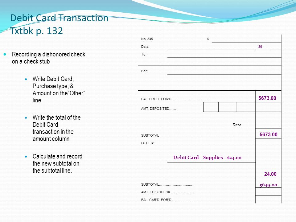Debit Card Transaction Txtbk p. 132 No. 345$ Date: 20 To: For: BAL.