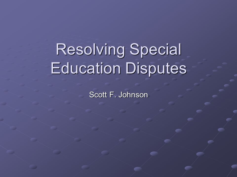 Resolving Special Ed Disputes >> Resolving Special Education Disputes Scott F Johnson Ppt Download