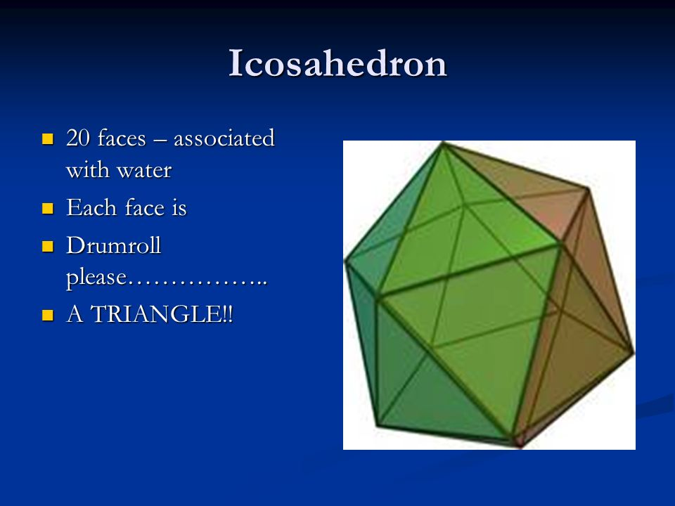 7 Icosahedron 20 Faces Associated With Water Each Face Is Drumroll Please A TRIANGLE
