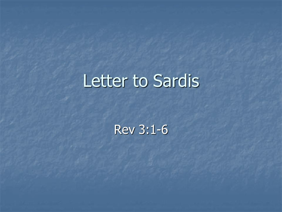 Letter to Sardis Rev 3:1-6  Outline of Revelation