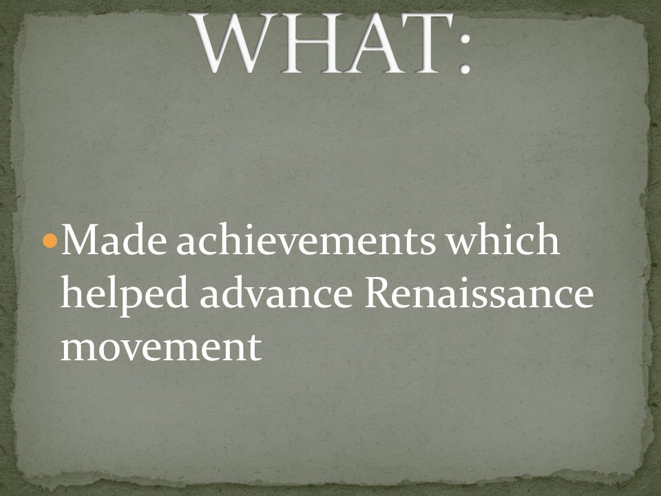 Made achievements which helped advance Renaissance movement