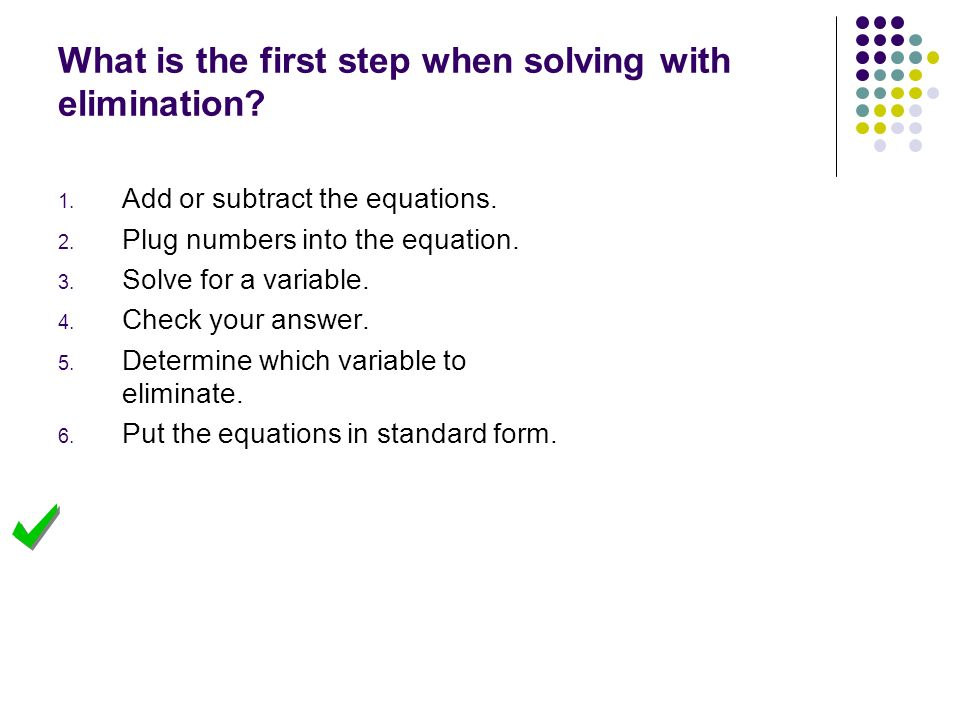 What is the first step when solving with elimination.