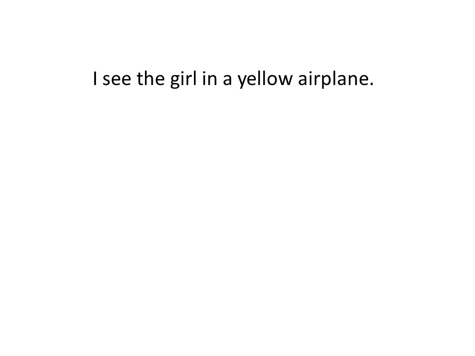 I see the girl in a yellow airplane.