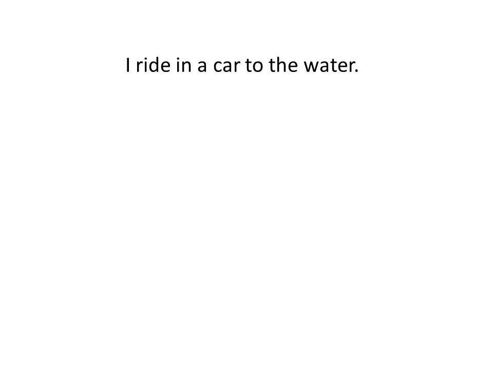 I ride in a car to the water.